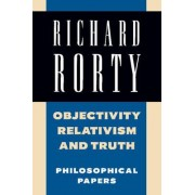 Objectivity, Relativism, and Truth: v. 1 by Richard Rorty