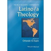 The Wiley Blackwell Companion to Latino/a Theology by Orlando O. Espin