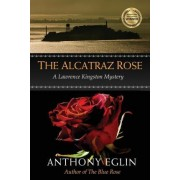 The Alcatraz Rose by Anthony Eglin