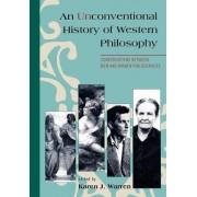 An Unconventional History of Western Philosophy by Karen J. Warren