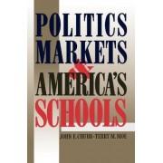 Politics, Markets and America's Schools by John E. Chubb