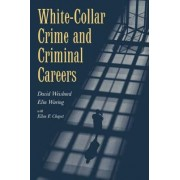 White-Collar Crime and Criminal Careers by David Weisburd