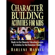 Character Building Activities for Kids by Darlene Mannix