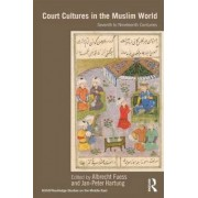 Court Cultures in the Muslim World by Albrecht Fuess