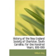 History of the New England Society of Charlston, South Carolina, for One Hundred Years, 1819-1919 by William Way
