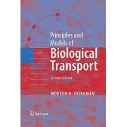 Principles and Models of Biological Transport by Morton H. Friedman