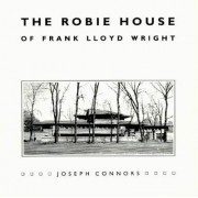 The Robie House of Frank Lloyd Wright by Joseph Connors