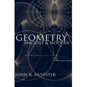Geometry Ancient and Modern by John R. Silvester
