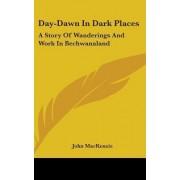 Day-Dawn in Dark Places by John MacKenzie