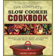 The Complete Slow Cooker Cookbook by Wendy Louise