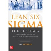 Lean Six SIGMA for Hospitals: Improving Patient Safety, Patient Flow and the Bottom Line, 2e