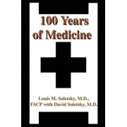 100 Years of Medicine by Louis M Soletsky