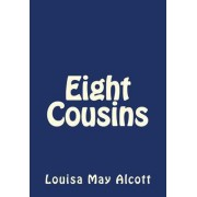Eight Cousins by Louisa May Alcott by Louisa May Alcott