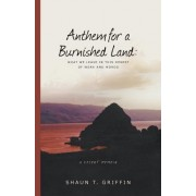 Anthem for a Burnished Land: What We Leave in This Desert of Work and Words