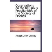 Observations on the Religious Peculiarities of the Society of Friends by Joseph John Gurney
