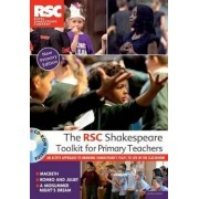 The RSC Shakespeare Toolkit for Primary Teachers by Royal Shakespeare Company