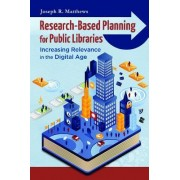 Research-Based Planning for Public Libraries by Joseph R. Matthews