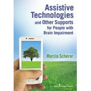 Assistive Technologies and Other Supports for People with Brain Impairment by Marcia J. Scherer