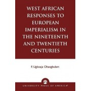 West African Responses to European Imperialism in the Nineteenth and Twentieth Centuries by Ugboaja F. Ohaegbulam
