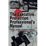 The Executive Protection Professional's Manual by Philip T. Holder