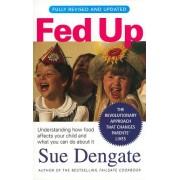 Fed Up: Understanding How Food Affects Your Child and What You Can Do about It