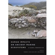 Human Impacts on Ancient Marine Ecosystems by Torben C. Rick