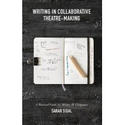 Writing in Collaborative Theatre Making by Sarah Sigal