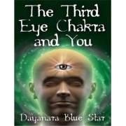 The Third Eye Chakra and You by Dayanara Blue Star