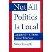 Not All Politics is Local by William Daniel Angel Jr