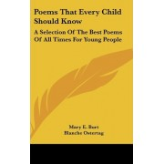 Poems That Every Child Should Know by Mary E Burt
