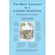 The West Country as a Literary Invention by Simon Trezise
