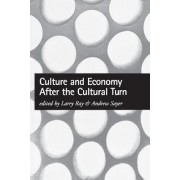Culture and Economy After the Cultural Turn by Larry Ray