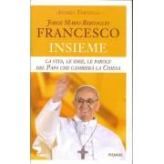 Jorge Mario Bergoglio. Francesco. Insieme. La vita, le idee, le parole del papa che cambier