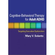 Cognitive-behavioral Therapy for Adult ADHD by Mary V. Solanto