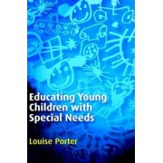 Educating Young Children with Special Needs by Louise Porter