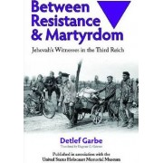 Between Resistance and Martyrdom by Detlef Garbe
