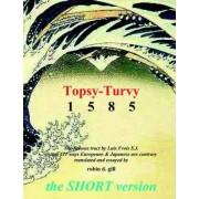Topsy-Turvy 1585 - The Short Version by Robin D Gill