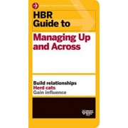 HBR Guide to Managing Up and Across (HBR Guide Series) by Harvard Business Review