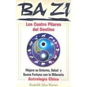 Ba Zi los Cuatro Pilares del Destino by Rudolfo Silva Ramos