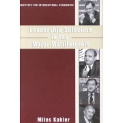 Leadership Selection in the Major Multilaterals by Miles Kahler