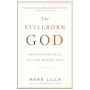 The Stillborn God by Mark Lilla