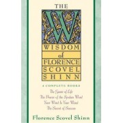 The Wisdom of Florence Scovel Shinn by F. Scovel Shinn