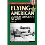 Flying American Combat Aircraft of World War 2 by Robin Higham
