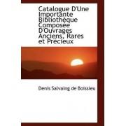 Catalogue D'Une Importante Biblioth Que Compos E D'Ouvrages Anciens, Rares Et PR Cieux by Denis Salvaing De Boissieu