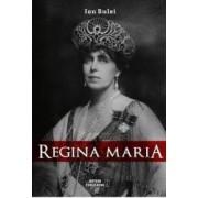 Regina Maria. Puterea amintirii - Ion Bulei