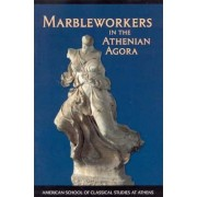 Marbleworkers in the Athenian Agora by C. L. Lawton
