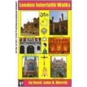 London Interfaith Walks: [Vol. one] by John N. Merrill