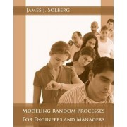 Modeling Random Processes for Engineers and Managers by James J. Solberg