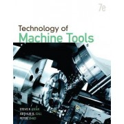 Technology Of Machine Tools by Steve F. Krar