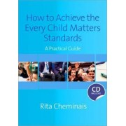 How to Achieve the Every Child Matters Standards by Rita Cheminais
